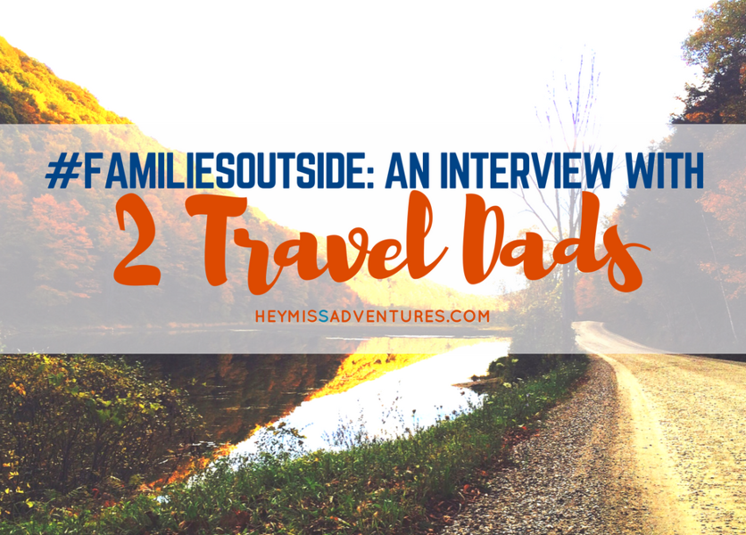 #FamiliesOutside: An Interview with 2 Travel Dads