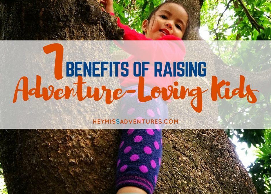 7 Benefits of Raising Adventure-Loving Kids