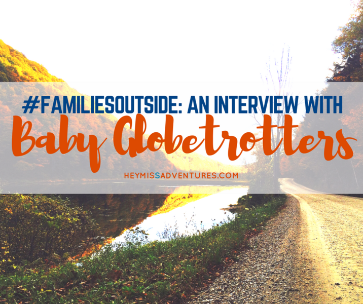 #FamiliesOutside: An Interview with Baby Globetrotters | Hey, Miss Adventures!