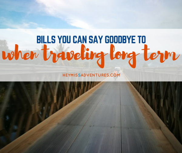Bills You Can Say Goodbye to When Traveling Long Term | Hey, Miss Adventures!