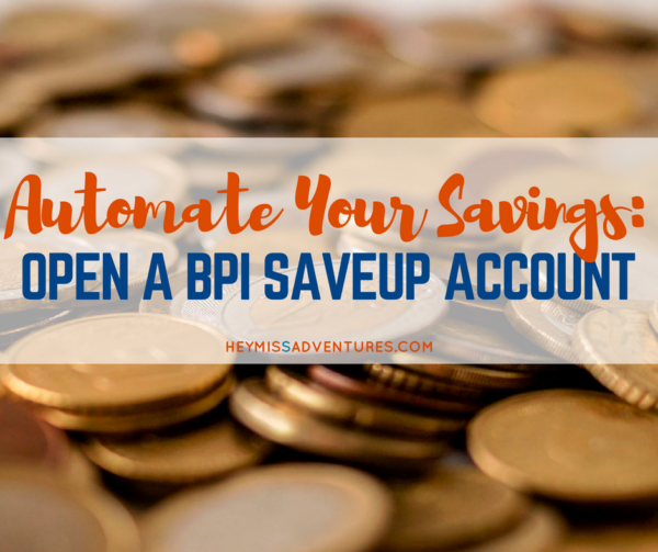 Automate Your Savings: Open a BPI Save-Up Account | Hey, Miss Adventures!