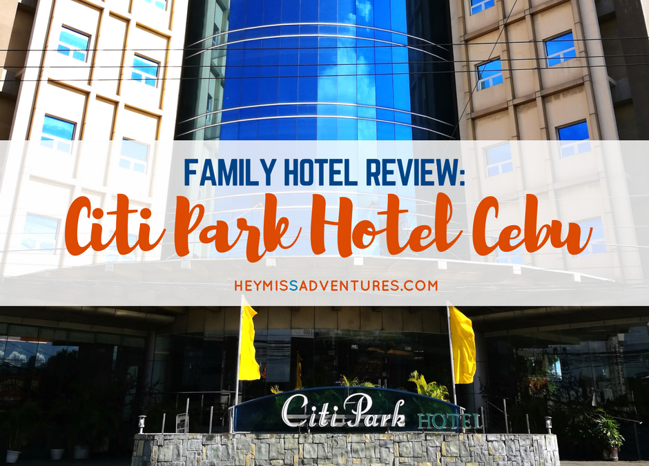 Family Hotel Review: Citi Park Hotel Cebu