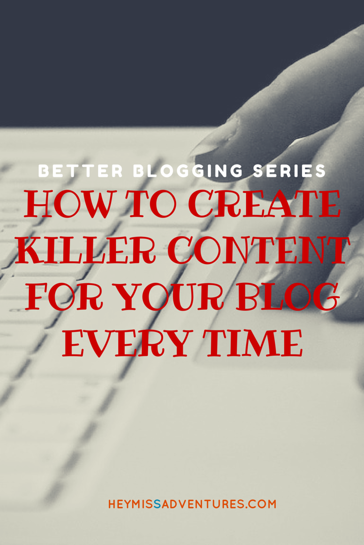 How to Create Killer Content for Your Blog Every Time