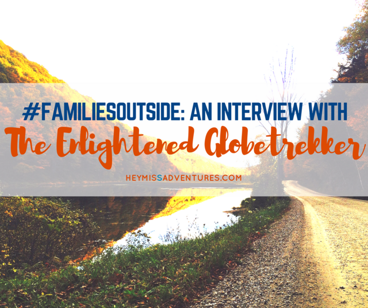 Families Outside: An Interview with The Enlightened Globetrekker || heymissadventures.com