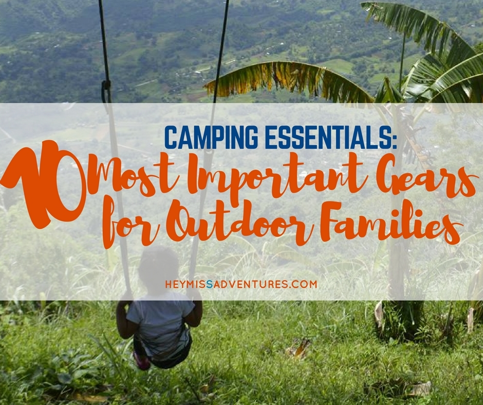 Want to start an outdoor life with your family? Here are the 10 most important gears for outdoor families, based on our experience! >> http://heymissadventures.com/camping-essentials-outdoor-families/