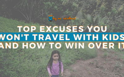 10 Excuses You Won't Travel with Kids – And How to Win Over It