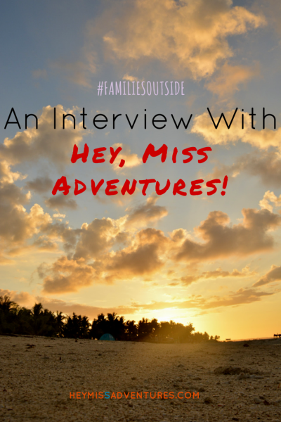 Families Outside: An Interview with Hey, Miss Adventures! || heymissadventures.com
