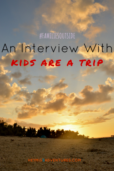 Families Outside: An Interview with Kids Are A Trip || heymissadventures.com
