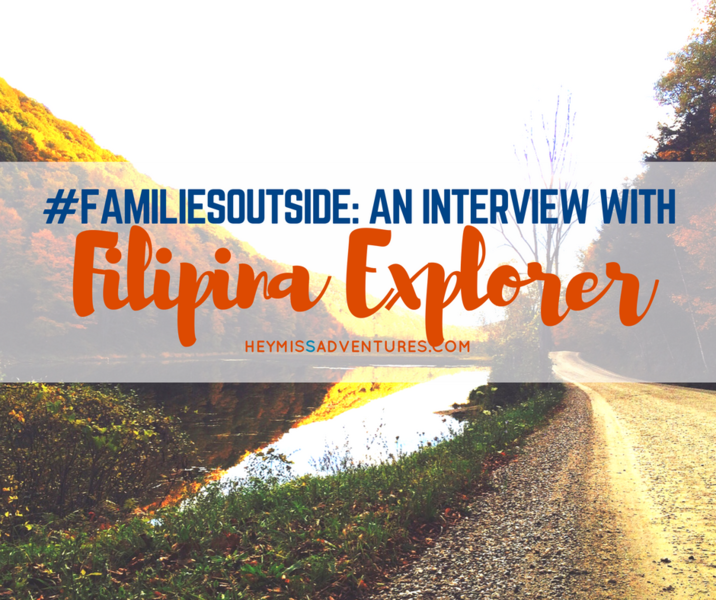 #FamiliesOutside: An Interview with Filipina Explorer