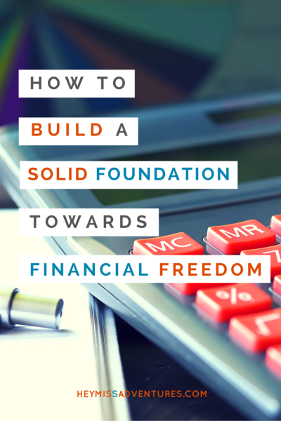 How to Build a Solid Foundation towards Financial Freedom | Hey, Miss Adventures!