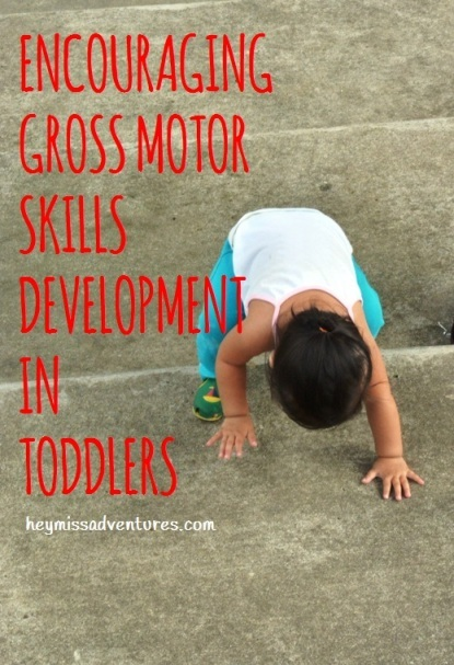 Encouraging Your Kid's Gross Motor Skills Development | Hey, Miss Adventures!