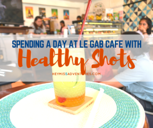 Spending the Day with Healthy Shots at Le Gab Cafe