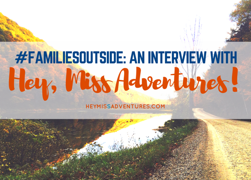 #FamiliesOutside: An Interview with Hey, Miss Adventures!