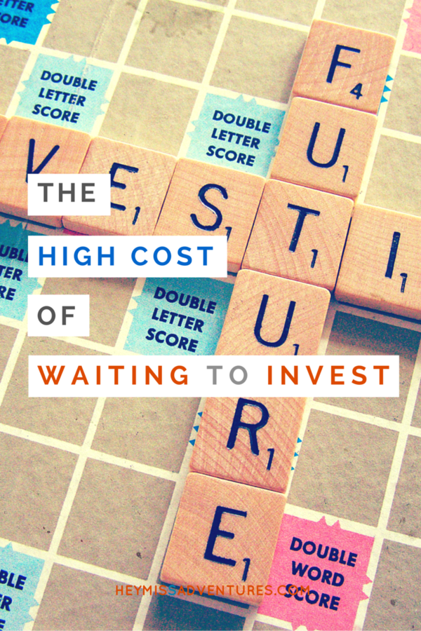 The High Cost of Waiting to Invest | Hey, Miss Adventures!