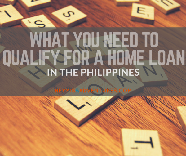 What You Need to Qualify for a Home Loan in the Philippines | Hey, Miss Adventures!