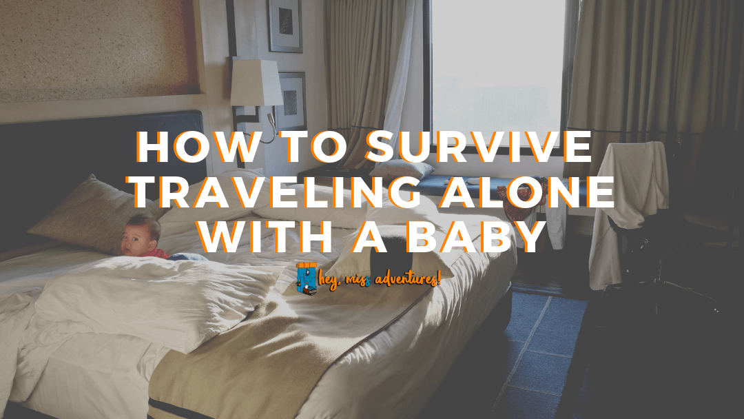 How to Survive Traveling Alone with A Baby
