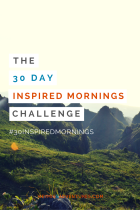 The 30-Day Inspired Mornings Challenge!   Hey, Miss Adventures!