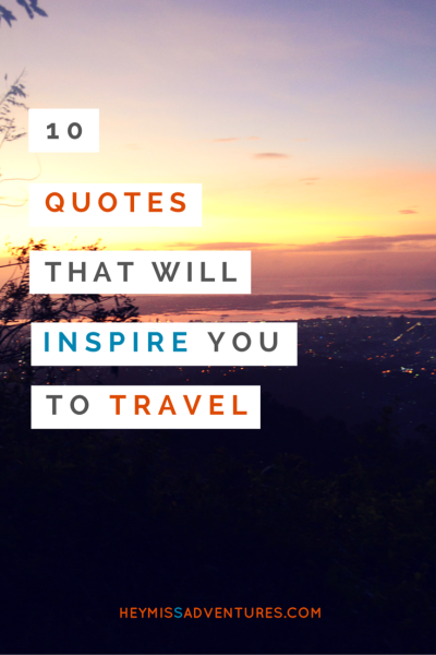 10 Inspiring Travel Quotes that Will Make You Want to Pack and Go | Hey, Miss Adventures!