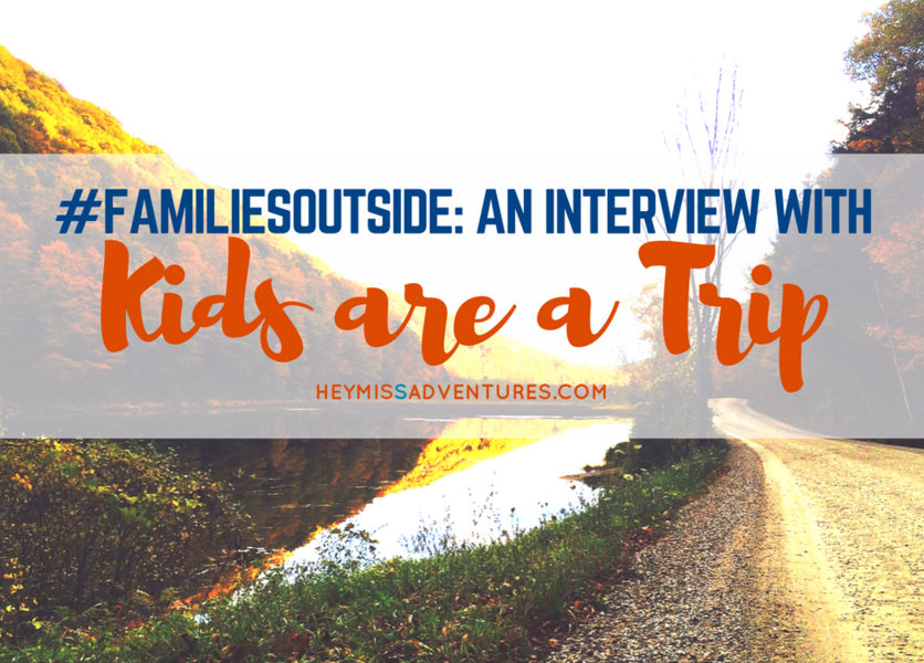 #FamiliesOutside: An Interview with Kids Are A Trip