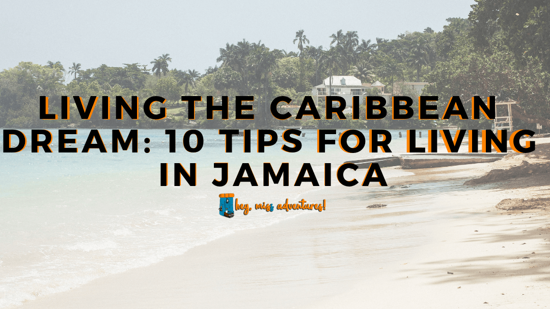 Living the Caribbean Dream: 10 Tips for Living in Jamaica