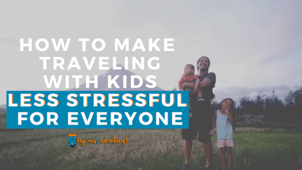 How to Make Traveling with Kids Less Stressful for Everyone | Hey, Miss Adventures!