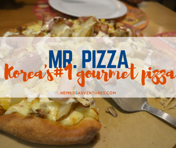 Mr Pizza: Korea's No. 1 Gourmet Pizza | Hey, Miss Adventures!