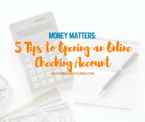 5 Tips to Opening an Online Checking Account | Hey, Miss Adventures!