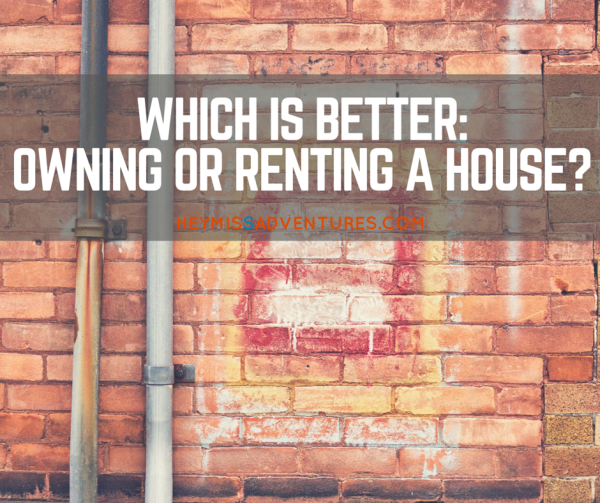 Which is Better: Owning or Renting a House? | Hey, Miss Adventures!