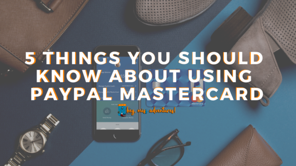 5 Things You Should Know About Using PayPal MasterCard | Hey, Miss Adventures!