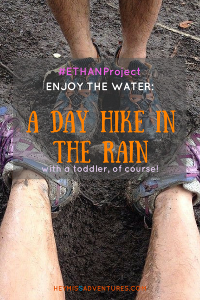 A Day Hike in the Rain (#ETHAN Project: Enjoy the Water Challenge) || heymissadventures.com
