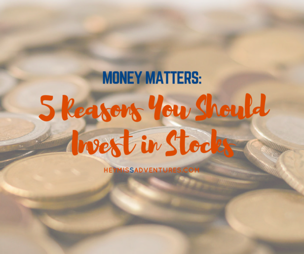 5 Reasons You Should Invest in Stocks | Hey, Miss Adventures!