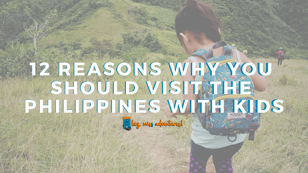 12 Reasons Why You Should Visit the Philippines with Kids