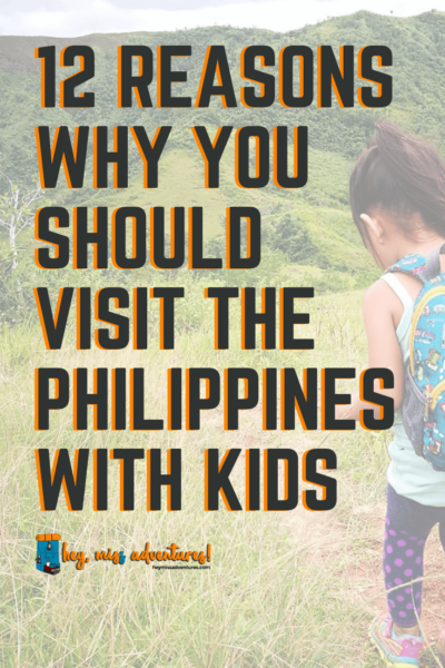 12 Reasons Why You Should Visit the Philippines with Kids | Hey, Miss Adventures!