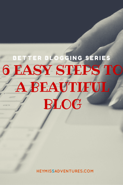 Six Easy Steps to a Beautiful Blog || heymissadventures.com