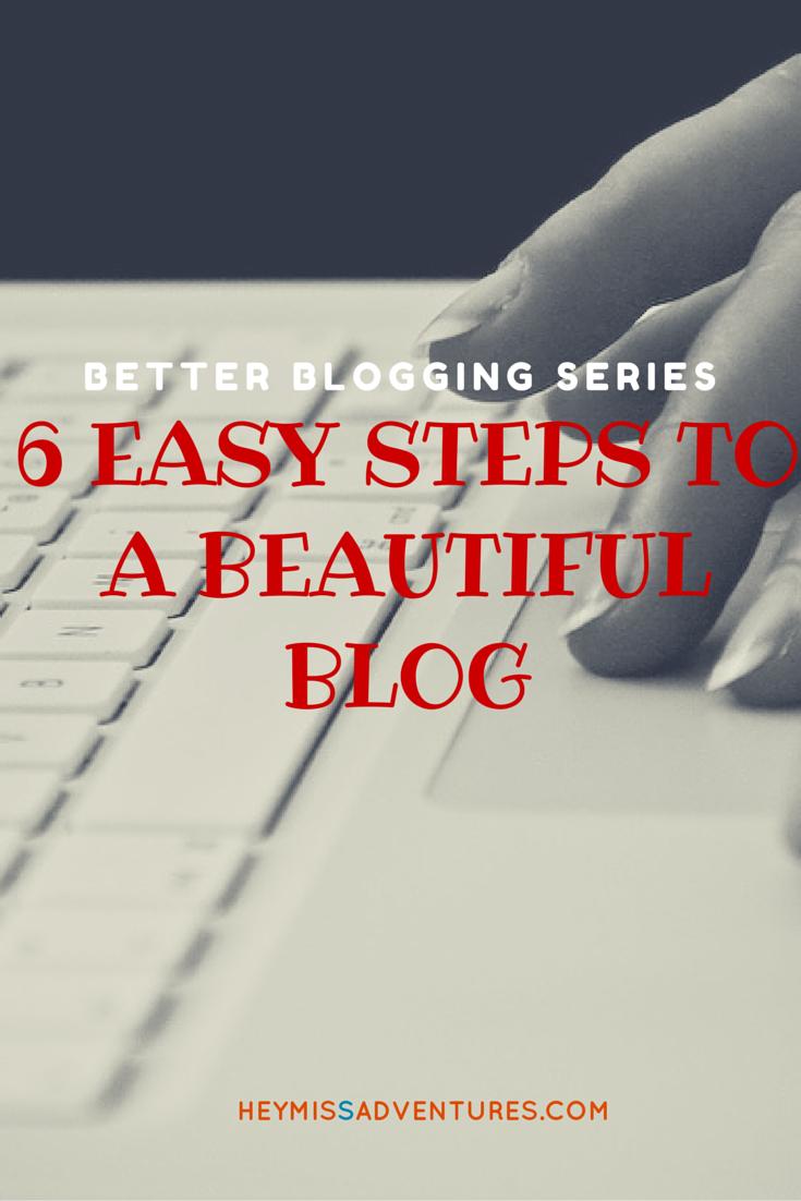 Six Easy Steps to a Beautiful Blog || heymissadventures.com