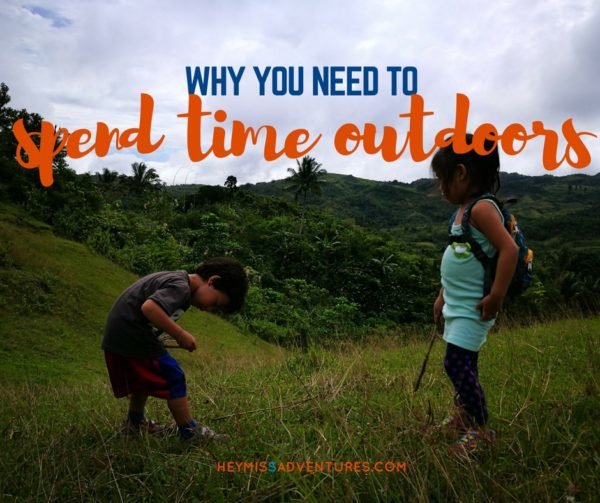 Why You Need to Spend Time Outdoors | Hey, Miss Adventures!