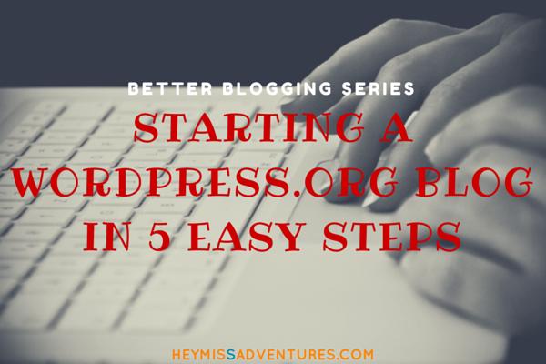 Starting A WordPress.org Blog in 5 Easy Steps || heymissadventures.com