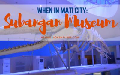 When in Mati City: Visiting Davor and More at Subangan Museum