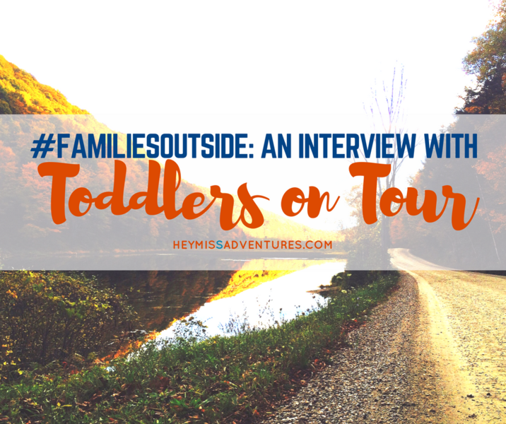 Families Outside: An Interview with Toddlers On Tour    heymissadventures.com