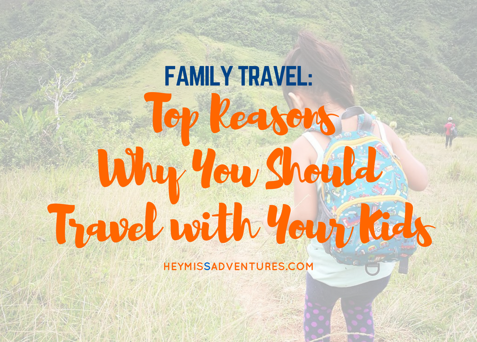 Top Reasons Why You Should Travel with Your Kids
