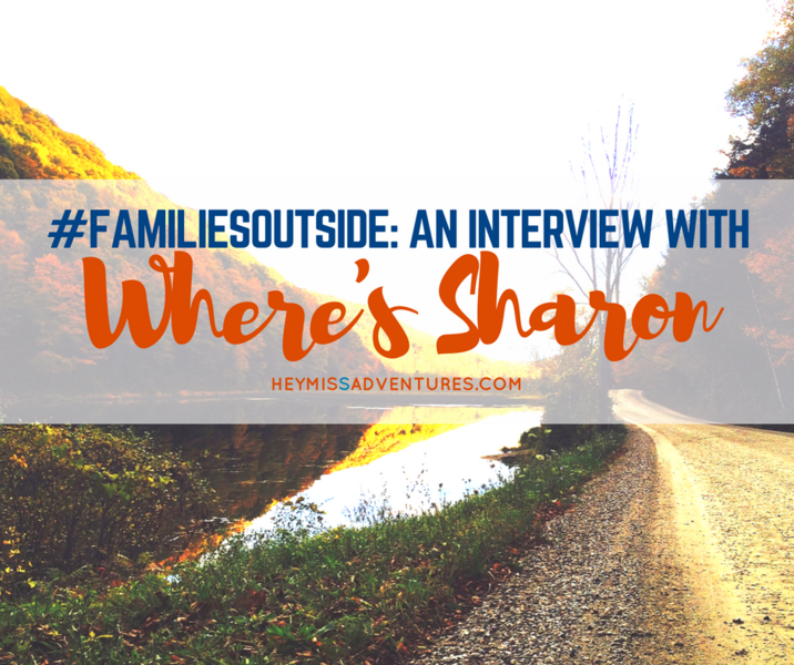 Families Outside: An Interview with Where's Sharon || heymissadventures.com